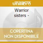 Warrior sisters - cd musicale