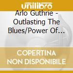 Outlasting.../power of... - guthrie arlo cd musicale