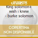 King solomon+ wish i knew - burke solomon cd musicale di Solomon Burke