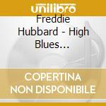 Freddie Hubbard - High Blues Pressures cd musicale
