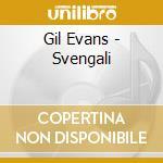 Svengali - evans gil cd musicale di Gil Evans