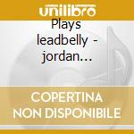 Plays leadbelly - jordan clifford cd musicale di Clifford Jordan