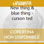 New thing & blue thing - curson ted cd musicale di Ted Curson