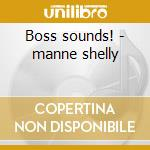 Boss sounds! - manne shelly cd musicale di Shelly manne & his men