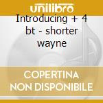Introducing + 4 bt - shorter wayne cd musicale