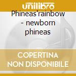 Phineas'rainbow - newborn phineas cd musicale