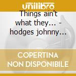 Things ain't what they... - hodges johnny stewart rex cd musicale