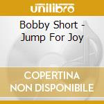 Bobby Short - Jump For Joy cd musicale