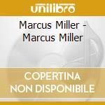 Marcus Miller - Marcus Miller cd musicale di Marcus Miller