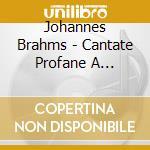 Cantate profane a cappella cd musicale di Johannes Brahms