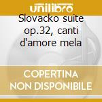 Slovacko suite op.32, canti d'amore mela cd musicale di NOVAK