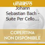 Suites per cello solo (integrale) cd musicale di Bach