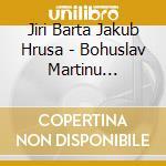 Jiri Barta Jakub Hrusa - Martinu Foerster Novak cd musicale di Martinu-novak-foerster