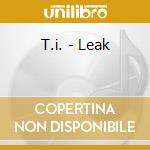 CD - T.I. - LEAK cd musicale di T.I.