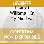 Pharrell Williams - In My Mind - The Prequel cd musicale di PHARRELL