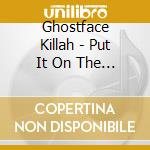 PUT IT ON THE LINE                        cd musicale di Killah Ghostface