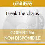 Break the chains cd musicale di Dragons Twin