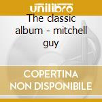 The classic album - mitchell guy cd musicale di Guy Mitchell