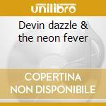Devin dazzle & the neon fever cd musicale di Felix da housecat