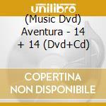 14 plus 14 - cd+dvd cd musicale di Aventura