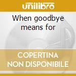 When goodbye means for cd musicale di I killed the prom queen