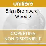 Brian Bromberg - Wood 2 cd musicale di BRIAN BROMBERG