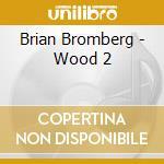 WOOD II cd musicale di BRIAN BROMBERG