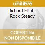 ROCK STEADY                               cd musicale di ELLIOT RICHARD