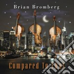 Brian Bromberg - Compared To That cd musicale di Brian Bromberg