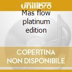 Mas flow platinum edition cd musicale di Lunytunes
