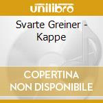 KAPPE                                     cd musicale di SVARTE GREINER