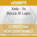 Xela - In Bocca Al Lupo cd musicale di XELA