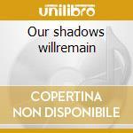 Our shadows willremain cd musicale di Joseph Arthur