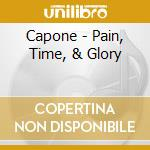 PAIN, TIME, & GLORY                       cd musicale di CAPONE