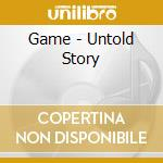 Untold story cd musicale di The Game