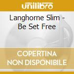 BE SET FREE                               cd musicale di Slim Langhorne