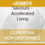 Saviours - Accelerated Living cd musicale di SAVIOURS