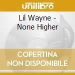 None higher cd musicale di Lil Wayne