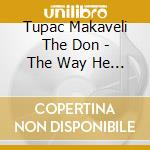 THE WAY HE WANTED IT VOL. 2 cd musicale di TUPAC MAKAVELI THE DON