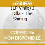 (LP VINILE) THE SHINING INSTRUMENTAL                  lp vinile di Dilla J