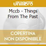 THINGS FROM THE PAST                      cd musicale di MCCB
