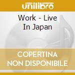 Work - Live In Japan cd musicale di WORK