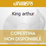 King arthur cd musicale di Medwyn Goodall