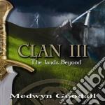 Goodall Medwyn - Clan Iii - The Lands Beyond cd musicale di Medwyn Goodall