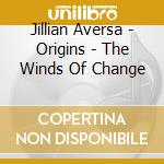 Aversa Jillian - Origins - The Winds Of Change cd musicale di Jillian Aversa