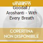 With every breath cd musicale di Goodall / aroshanti