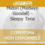 Sleepy time cd musicale di Midori