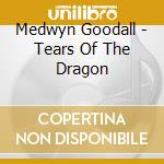 Tears of the dragon cd musicale di Medwyn Goodall