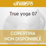 True yoga 07 cd musicale di LOVELOCK-KING-GOODALL