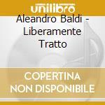 LIBERAMENTE TRATTO cd musicale di BALDI ALEANDRO